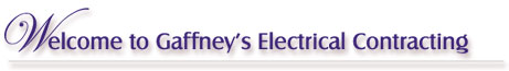 Welcome - Gaffney's Electrical is located in Dillsburg, PA - Serving Central PA with residential and commercial electrical & wiring services